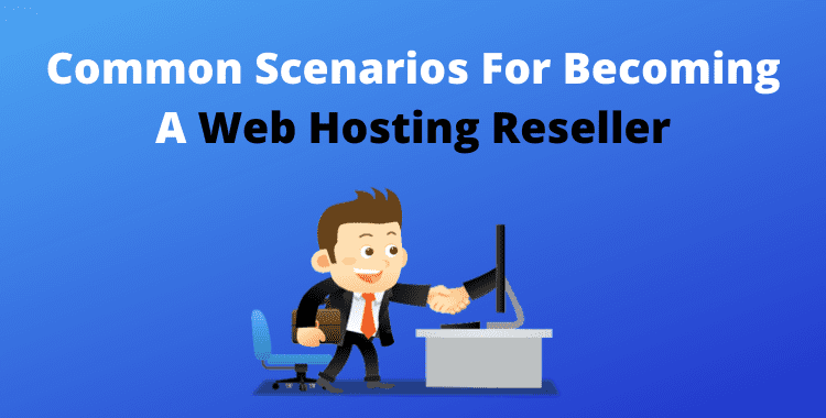 Top Scenarios for Becoming A Web Hosting Reseller