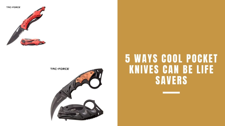 5 Ways Cool Pocket Knives Can Be Life Savers