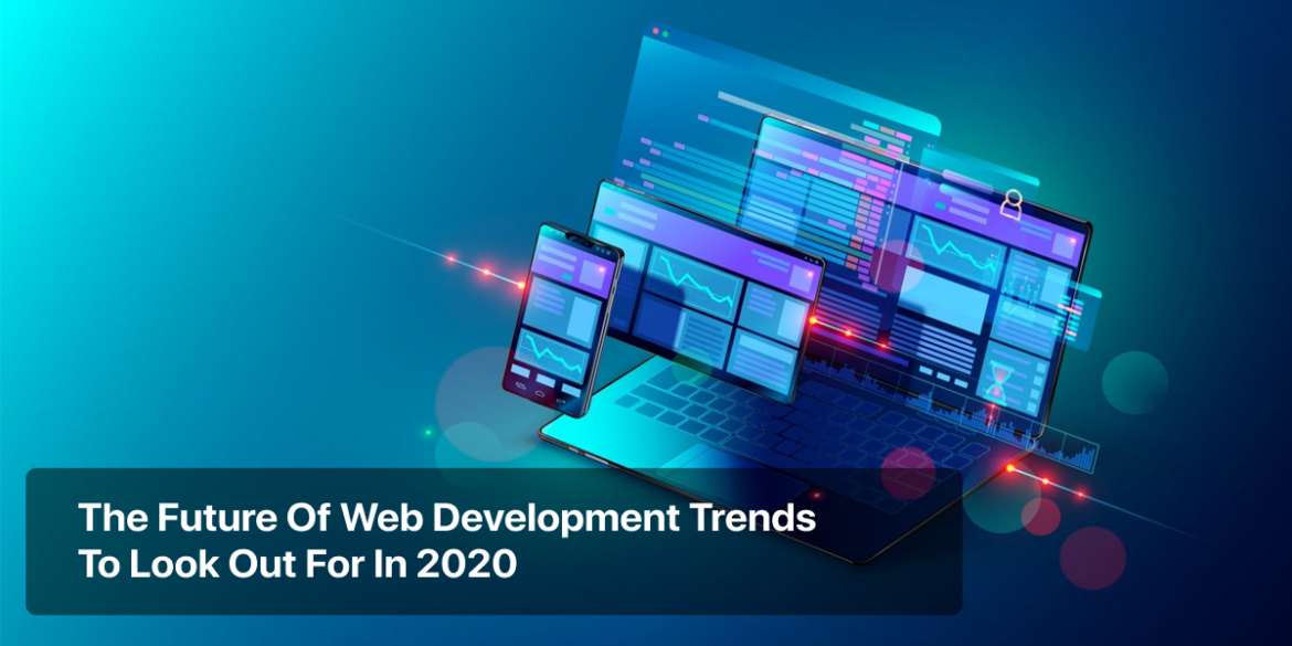 Web Development Trends of 2020 to Look Out For